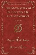 The Monastery of St. Columb, Or, the Atonement, Vol. 2 of 2: A Novel (Classic Reprint)