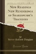 New Readings New Renderings of Shakespeare's Tragedies, Vol. 1 (Classic Reprint)