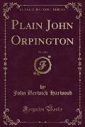 Plain John Orpington, Vol. 3 of 3 (Classic Reprint)