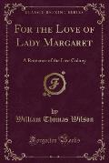 For the Love of Lady Margaret: A Romance of the Lost Colony (Classic Reprint)
