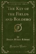The Key of the Fields and Boldero (Classic Reprint)