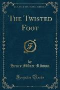 The Twisted Foot (Classic Reprint)