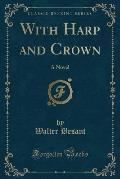 With Harp and Crown: A Novel (Classic Reprint)
