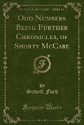 Odd Numbers Being Further Chronicles, of Shorty McCabe (Classic Reprint)