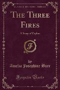 The Three Fires: A Story of Ceylon (Classic Reprint)