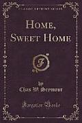 Home, Sweet Home (Classic Reprint)
