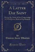 A Latter Day Saint: Being the Story of the Conversion of Ethel Jones Related by Herself (Classic Reprint)