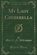 My Lady Cinderella (Classic Reprint)