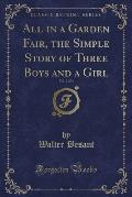 All in a Garden Fair, the Simple Story of Three Boys and a Girl, Vol. 2 of 3 (Classic Reprint)