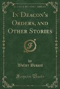 In Deacon's Orders, and Other Stories (Classic Reprint)