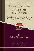 Political History of the State of New York, Vol. 3: From Jam; 1, 1841, to Jan; 1, 1847; Including the Life of Silas Wright (Classic Reprint)
