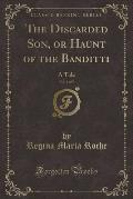 The Discarded Son, or Haunt of the Banditti, Vol. 1 of 5: A Tale (Classic Reprint)