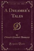 A Dreamer's Tales (Classic Reprint)