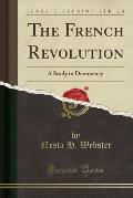 The French Revolution: A Study in Democracy (Classic Reprint)