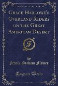 Grace Harlowe's Overland Riders on the Great American Desert (Classic Reprint)