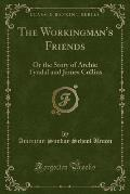 The Workingman's Friends: Or the Story of Archie Tyndal and James Collins (Classic Reprint)