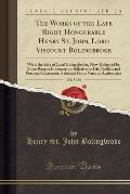 The Works of the Late Right Honourable Henry St. John, Lord Viscount Bolingbroke, Vol. 5 of 8: With the Life of Lord Bolingbroke, Now Enlarged by More