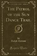 The Patrol of the Sun Dance Trail (Classic Reprint)