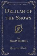 Delilah of the Snows (Classic Reprint)