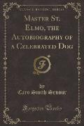 Master St. Elmo, the Autobiography of a Celebrated Dog (Classic Reprint)