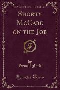 Shorty McCabe on the Job (Classic Reprint)