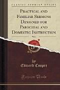 Practical and Familiar Sermons Designed for Parochial and Domestic Instruction, Vol. 2 (Classic Reprint)