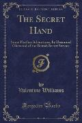 The Secret Hand: Some Further Adventures, by Desmond Okewood of the British Secret Service (Classic Reprint)