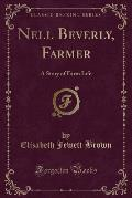 Nell Beverly, Farmer: A Story of Farm Life (Classic Reprint)