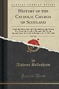 History of the Catholic Church of Scotland, Vol. 2 of 4: From the Introduction of Christianity to the Present Day; From the Death of Alexander III. to
