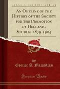 An Outline of the History of the Society for the Promotion of Hellenic Studies 1879-1904 (Classic Reprint)