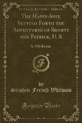The Happy-Ship, Setting Forth the Adventures of Shorty and Patrick, U. S: S. Oklahoma (Classic Reprint)