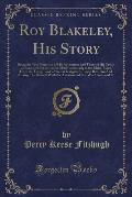 Roy Blakeley, His Story: Being the True Narrative of His Adventures and Those of His Troop on Land and Sea and in the Mud Particularly in the M