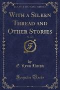 With a Silken Thread and Other Stories, Vol. 1 of 3 (Classic Reprint)