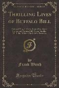 Thrilling Lives of Buffalo Bill: Colonel Wm, F. Cody, Last of the Great Scouts and Pawnee Bill, Major Gordon W. Lillie, White Chief of the Pawnees (Cl