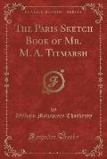 The Paris Sketch Book of Mr. M. A. Titmarsh (Classic Reprint)