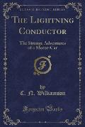 The Lightning Conductor: The Strange Adventures of a Motor-Car (Classic Reprint)
