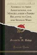 Address to Army Associations, and Miscellaneous Papers Relating to Civil and Spanish Wars (Classic Reprint)