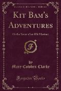Kit Bam's Adventures: Or the Yarns of an Old Mariner (Classic Reprint)