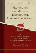 Manual for the Medical Department, United States Army (Classic Reprint)