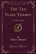 The Ten Years Tenant: And Other Stories (Classic Reprint)