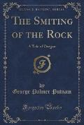 The Smiting of the Rock: A Tale of Oregon (Classic Reprint)