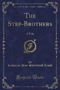 The Step-Brothers: A Tale (Classic Reprint)