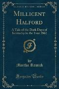 Millicent Halford: A Tale of the Dark Days of Kentucky in the Year 1861 (Classic Reprint)