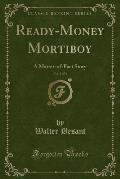 Ready-Money Mortiboy, Vol. 3 of 3: A Matter-Of-Fact Story (Classic Reprint)