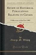 Review of Historical Publications Relating to Canada, Vol. 8: Publications of the Year 1903 (Classic Reprint)