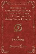 Memoirs of the Extraordinary Military Career of John Shipp, Late a Lieutenant in His Majesty's 87th Regiment, Vol. 1 (Classic Reprint)