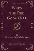When the Red Gods Call (Classic Reprint)