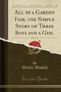 All in a Garden Fair, the Simple Story of Three Boys and a Girl, Vol. 3 of 3 (Classic Reprint)