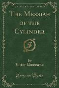 The Messiah of the Cylinder (Classic Reprint)