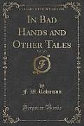In Bad Hands and Other Tales, Vol. 3 of 3 (Classic Reprint)